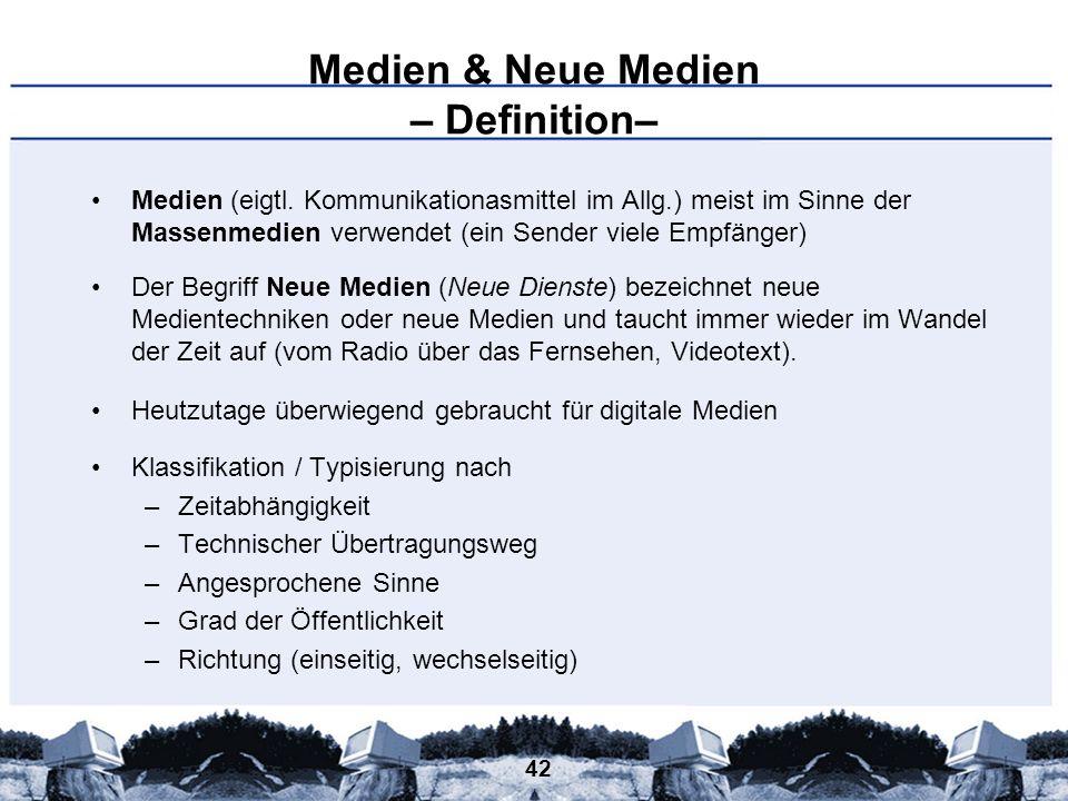 42 Medien & Neue Medien – Definition– Medien (eigtl. Kommunikationasmittel im Allg.) meist im Sinne der Massenmedien verwendet (ein Sender viele Empfä