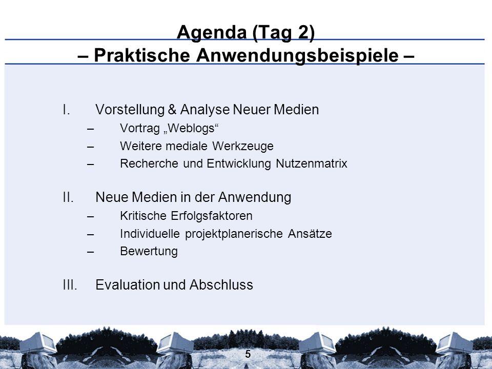 5 Agenda (Tag 2) – Praktische Anwendungsbeispiele – I.Vorstellung & Analyse Neuer Medien –Vortrag Weblogs –Weitere mediale Werkzeuge –Recherche und En