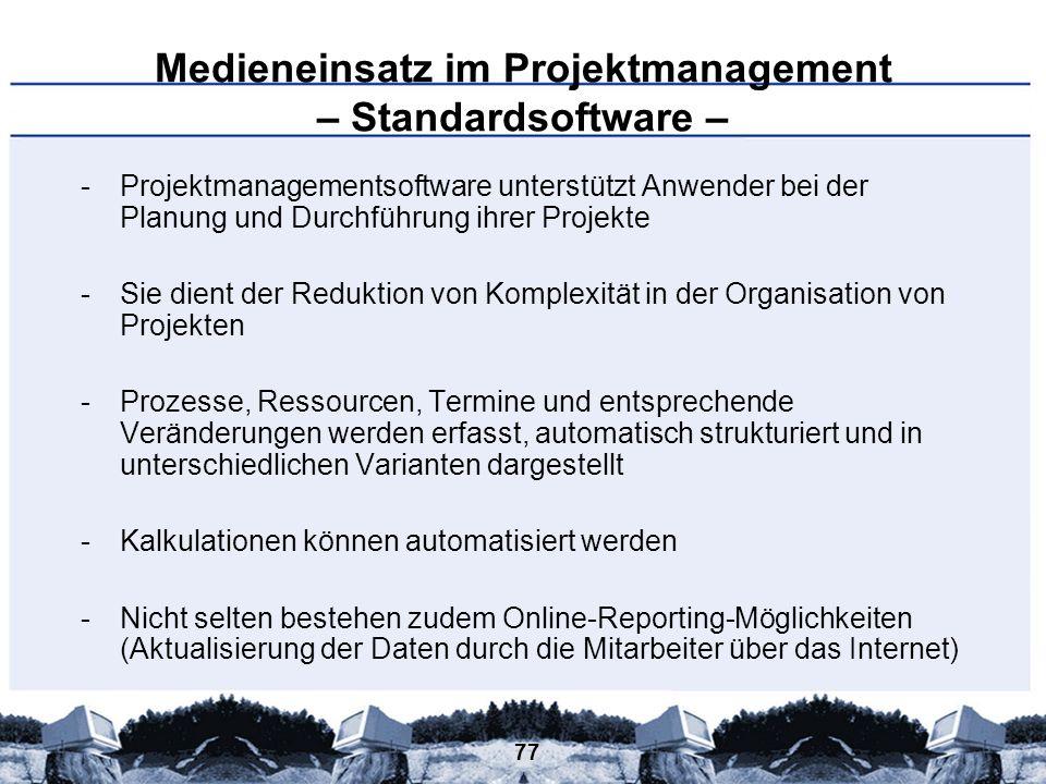 77 Medieneinsatz im Projektmanagement – Standardsoftware – -Projektmanagementsoftware unterstützt Anwender bei der Planung und Durchführung ihrer Proj