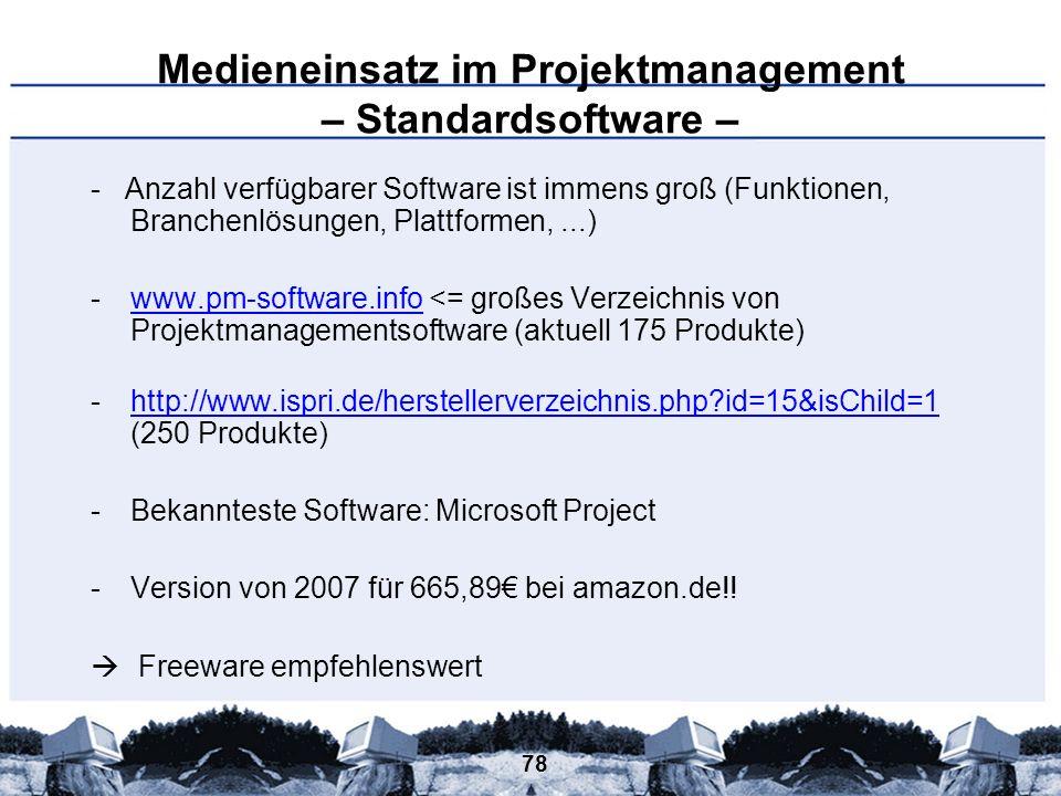 78 Medieneinsatz im Projektmanagement – Standardsoftware – - Anzahl verfügbarer Software ist immens groß (Funktionen, Branchenlösungen, Plattformen,..