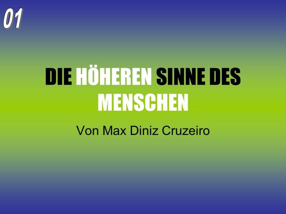 DIE HÖHEREN SINNE DES MENSCHEN Von Max Diniz Cruzeiro