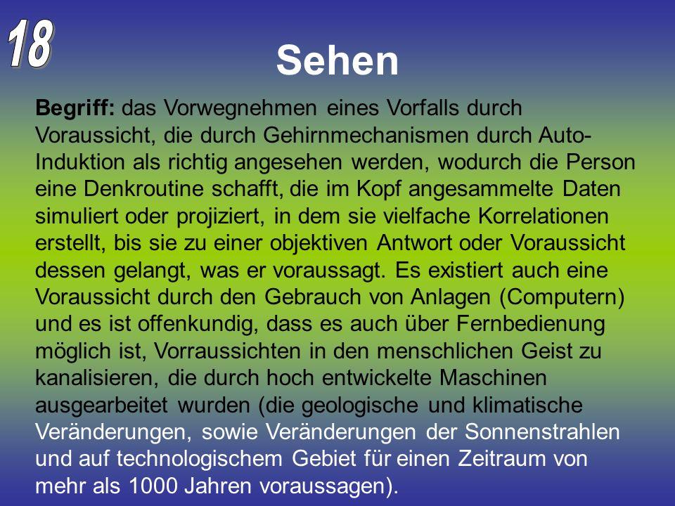 Sehen Begriff: das Vorwegnehmen eines Vorfalls durch Voraussicht, die durch Gehirnmechanismen durch Auto- Induktion als richtig angesehen werden, wodu