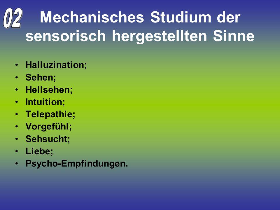 Mechanisches Studium der sensorisch hergestellten Sinne Halluzination; Sehen; Hellsehen; Intuition; Telepathie; Vorgefühl; Sehsucht; Liebe; Psycho-Emp
