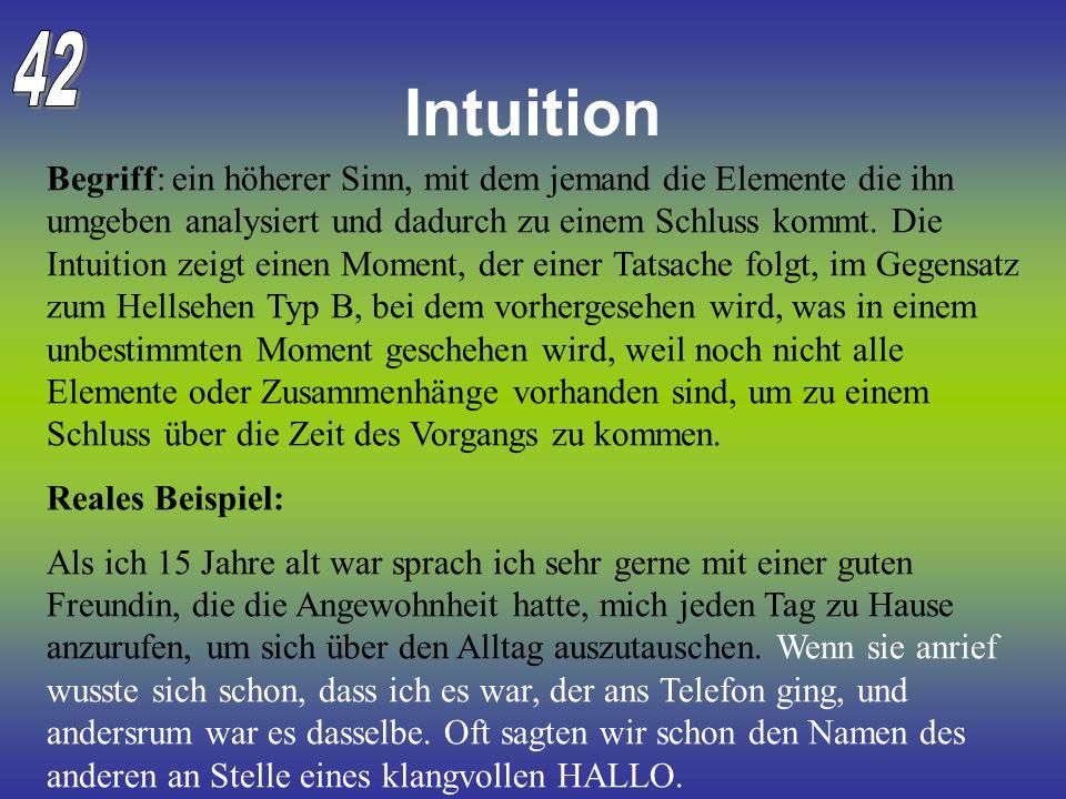 Intuition Begriff: ein höherer Sinn, mit dem jemand die Elemente die ihn umgeben analysiert und dadurch zu einem Schluss kommt. Die Intuition zeigt ei