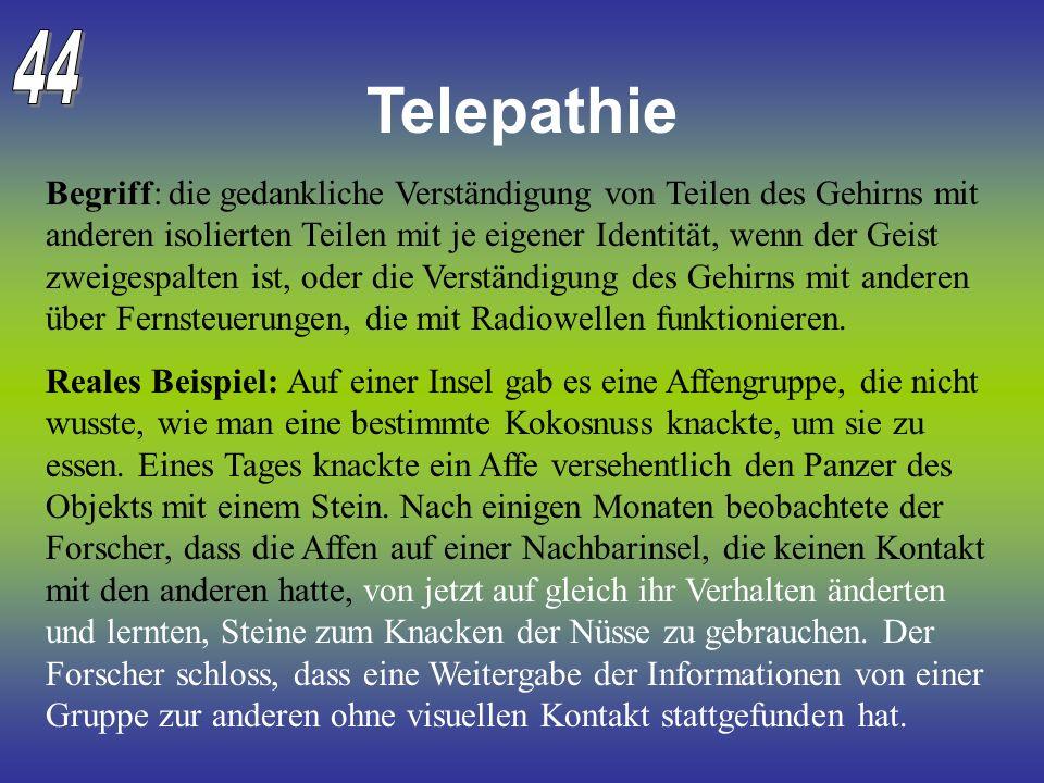 Telepathie Begriff: die gedankliche Verständigung von Teilen des Gehirns mit anderen isolierten Teilen mit je eigener Identität, wenn der Geist zweige