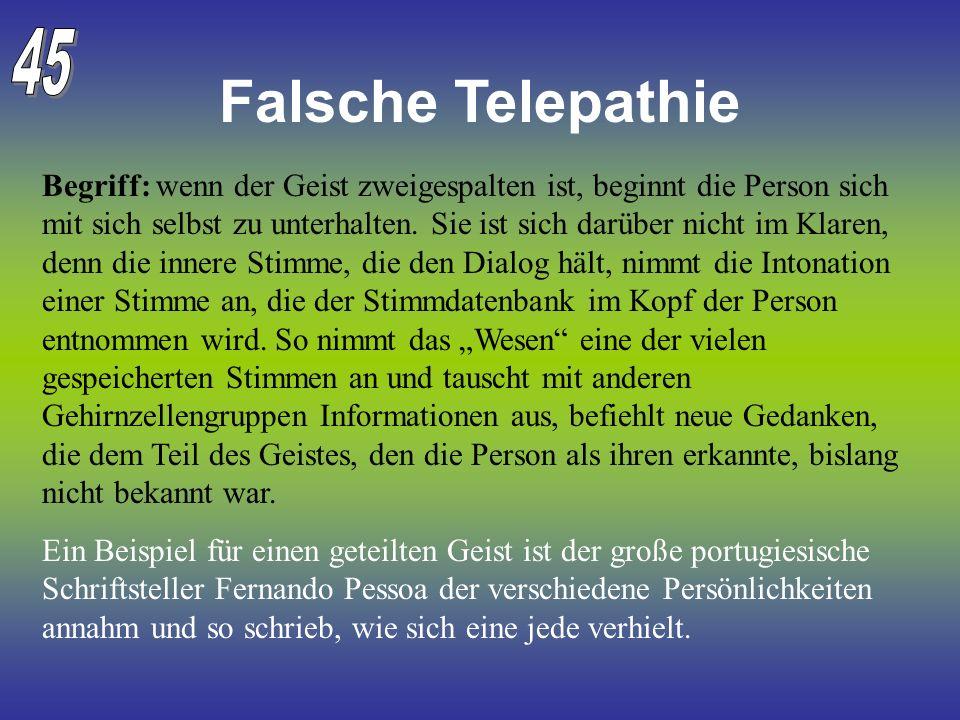 Falsche Telepathie Begriff: wenn der Geist zweigespalten ist, beginnt die Person sich mit sich selbst zu unterhalten. Sie ist sich darüber nicht im Kl