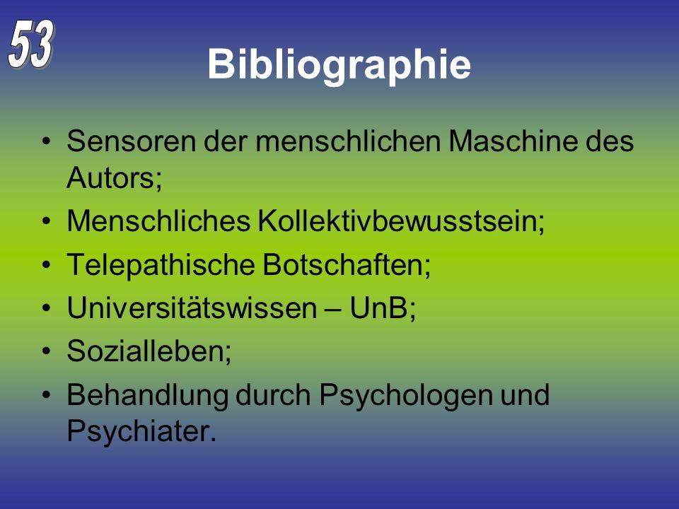 Bibliographie Sensoren der menschlichen Maschine des Autors; Menschliches Kollektivbewusstsein; Telepathische Botschaften; Universitätswissen – UnB; S