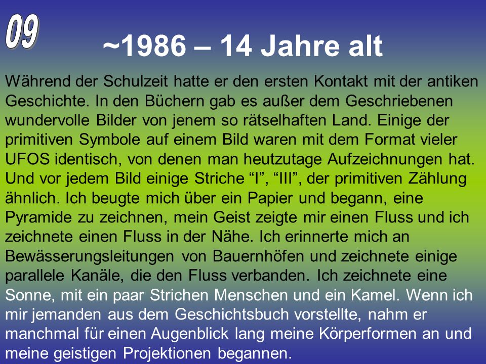 ~1986 – 14 Jahre alt Während der Schulzeit hatte er den ersten Kontakt mit der antiken Geschichte. In den Büchern gab es außer dem Geschriebenen wunde