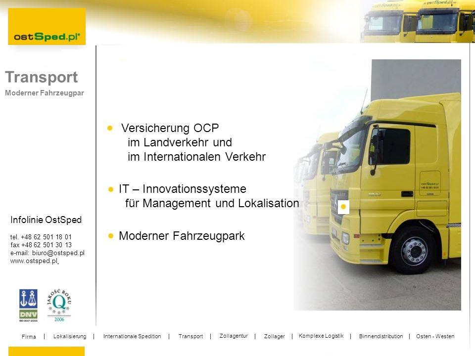 Infolinie OstSped tel. +48 62 501 18 01 fax +48 62 501 30 13 e-mail: biuro@ostsped.pl www.ostsped.pl Transport Moderner Fahrzeugpar Versicherung OCP i