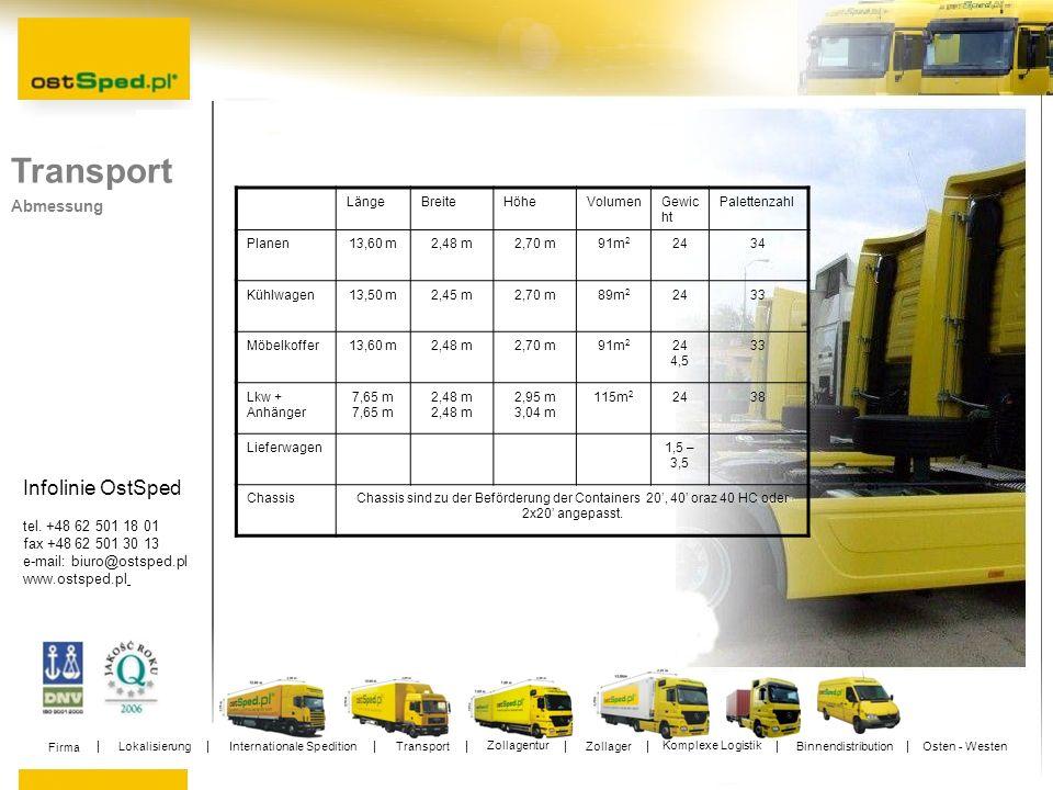Infolinie OstSped tel. +48 62 501 18 01 fax +48 62 501 30 13 e-mail: biuro@ostsped.pl www.ostsped.pl Transport Abmessung LängeBreiteHöheVolumenGewic h
