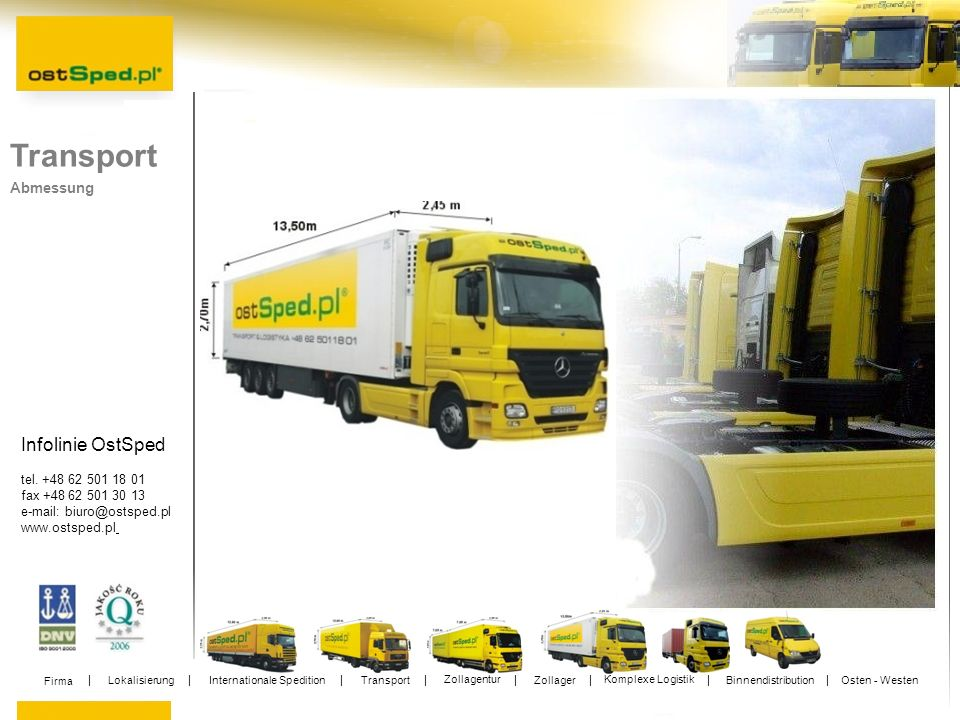 Infolinie OstSped tel. +48 62 501 18 01 fax +48 62 501 30 13 e-mail: biuro@ostsped.pl www.ostsped.pl Transport Abmessung Firma Lokalisierung Internati