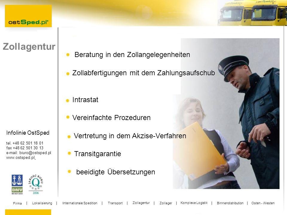 Infolinie OstSped tel. +48 62 501 18 01 fax +48 62 501 30 13 e-mail: biuro@ostsped.pl www.ostsped.pl Zollagentur Beratung in den Zollangelegenheiten Z