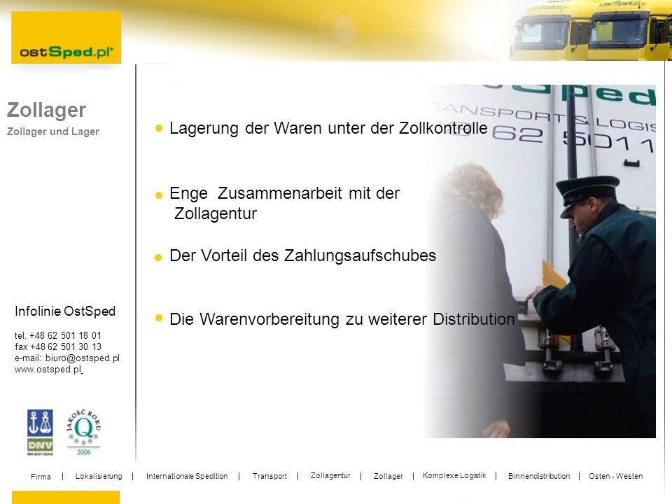 Infolinie OstSped tel. +48 62 501 18 01 fax +48 62 501 30 13 e-mail: biuro@ostsped.pl www.ostsped.pl Zollager Zollager und Lager Lagerung der Waren un