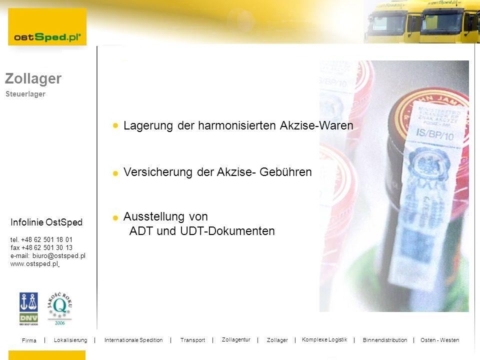 Infolinie OstSped tel. +48 62 501 18 01 fax +48 62 501 30 13 e-mail: biuro@ostsped.pl www.ostsped.pl Lagerung der harmonisierten Akzise-Waren Versiche
