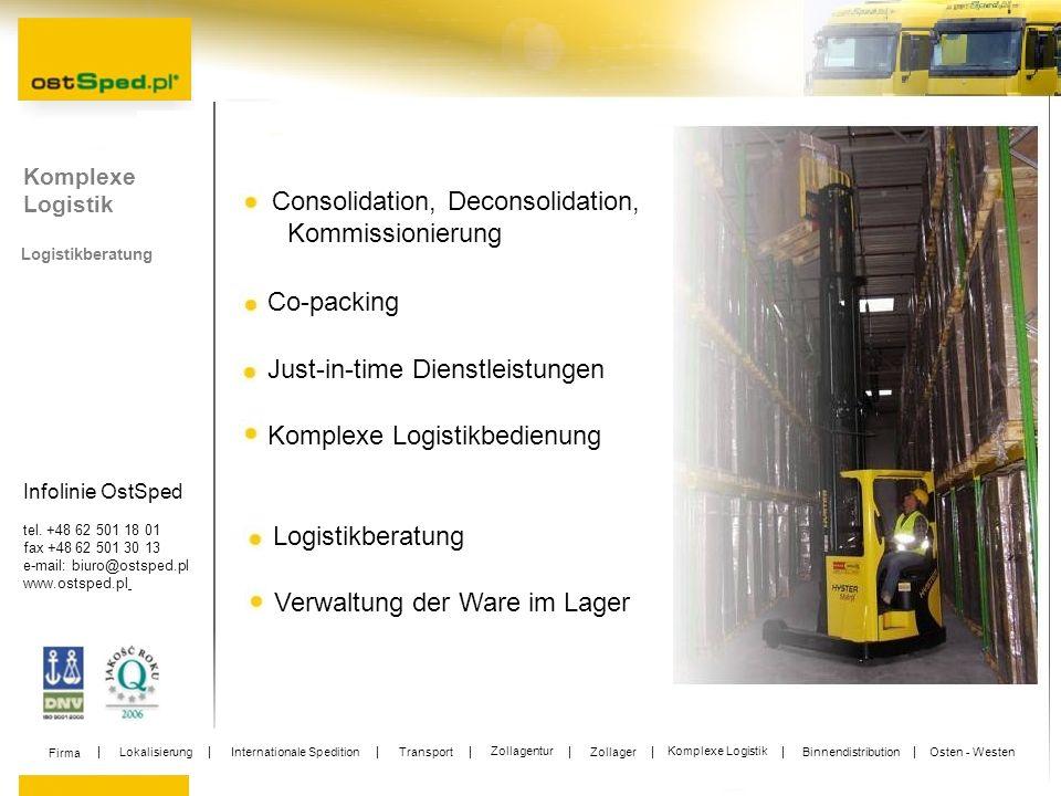Infolinie OstSped tel. +48 62 501 18 01 fax +48 62 501 30 13 e-mail: biuro@ostsped.pl www.ostsped.pl Komplexe Logistik Logistikberatung Consolidation,