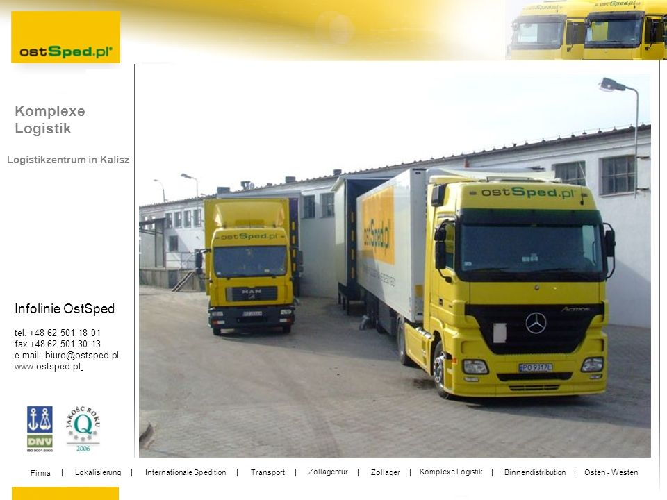 Infolinie OstSped tel. +48 62 501 18 01 fax +48 62 501 30 13 e-mail: biuro@ostsped.pl www.ostsped.pl Logistikzentrum in Kalisz Komplexe Logistik Firma