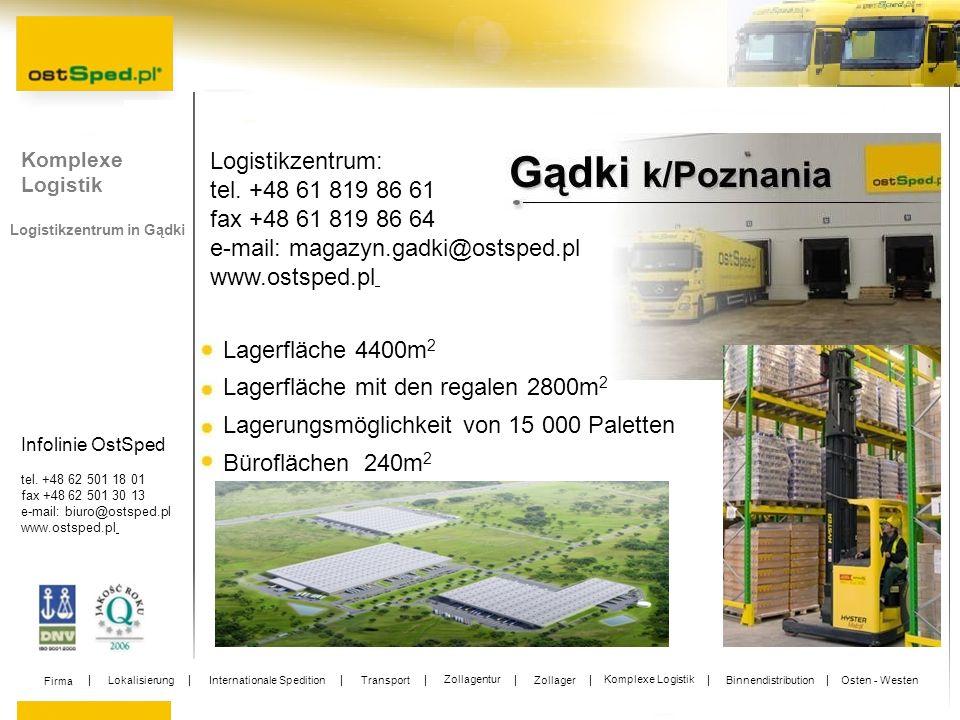 Infolinie OstSped tel. +48 62 501 18 01 fax +48 62 501 30 13 e-mail: biuro@ostsped.pl www.ostsped.pl Logistikzentrum: tel. +48 61 819 86 61 fax +48 61