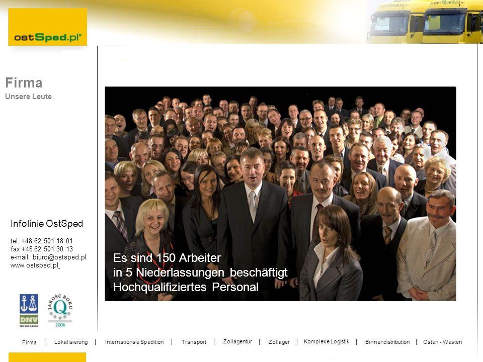 Infolinie OstSped tel. +48 62 501 18 01 fax +48 62 501 30 13 e-mail: biuro@ostsped.pl www.ostsped.pl Firma Unsere Leute Es sind 150 Arbeiter in 5 Nied