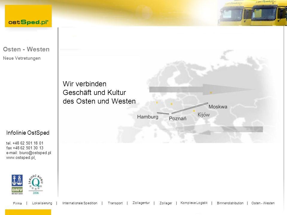 Infolinie OstSped tel. +48 62 501 18 01 fax +48 62 501 30 13 e-mail: biuro@ostsped.pl www.ostsped.pl Osten - Westen Neue Vetretungen Wir verbinden Ges