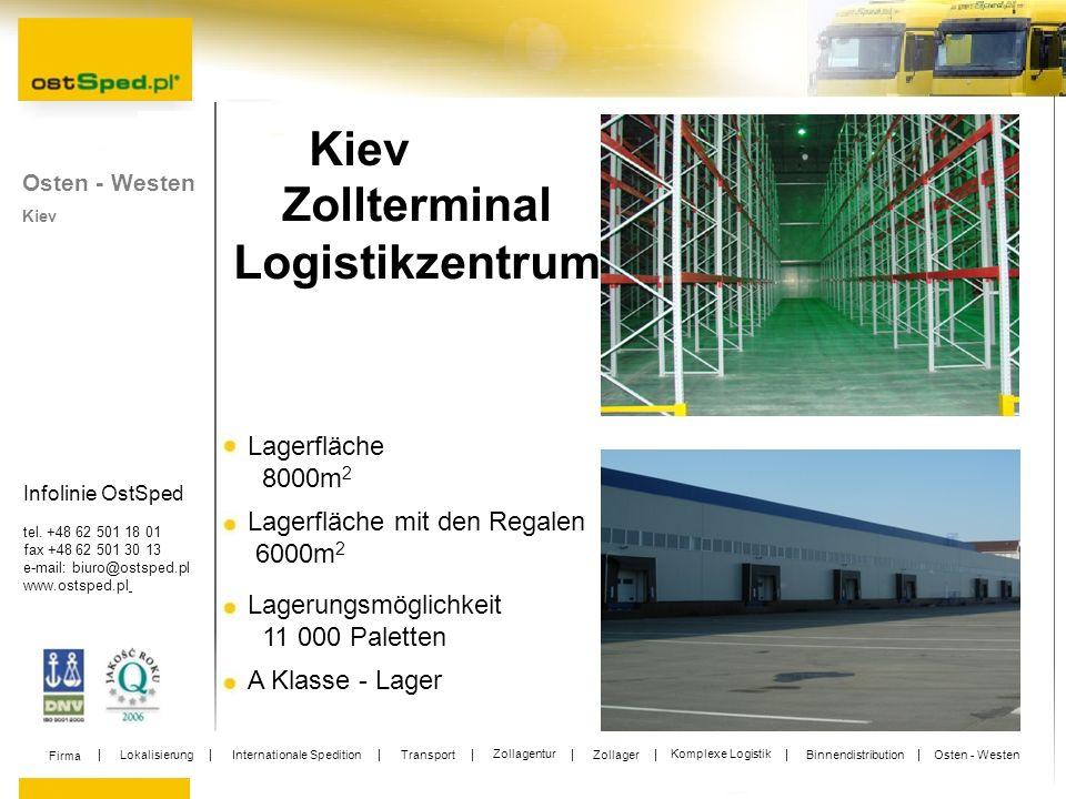 Infolinie OstSped tel. +48 62 501 18 01 fax +48 62 501 30 13 e-mail: biuro@ostsped.pl www.ostsped.pl Kiev Lagerfläche 8000m 2 Lagerfläche mit den Rega