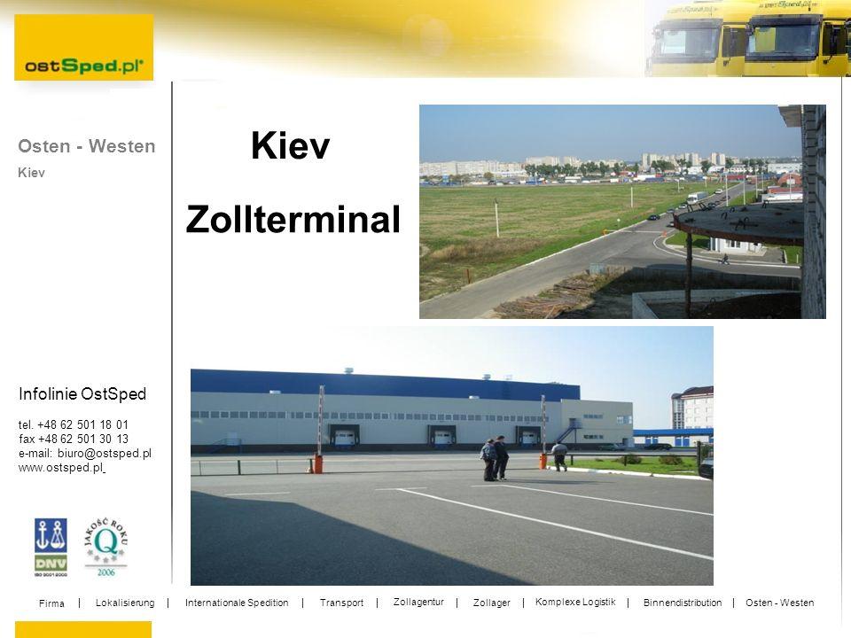 Infolinie OstSped tel. +48 62 501 18 01 fax +48 62 501 30 13 e-mail: biuro@ostsped.pl www.ostsped.pl Kiev Zollterminal Kiev Osten - Westen Firma Lokal