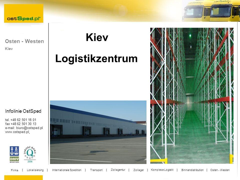 Infolinie OstSped tel. +48 62 501 18 01 fax +48 62 501 30 13 e-mail: biuro@ostsped.pl www.ostsped.pl Kiev Logistikzentrum Kiev Osten - Westen Firma Lo