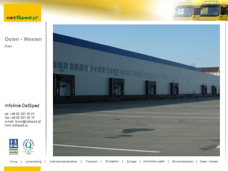 Infolinie OstSped tel. +48 62 501 18 01 fax +48 62 501 30 13 e-mail: biuro@ostsped.pl www.ostsped.pl Kiev Osten - Westen Firma Lokalisierung Internati