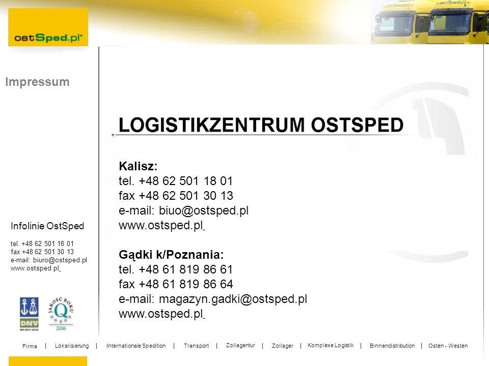 Infolinie OstSped tel. +48 62 501 18 01 fax +48 62 501 30 13 e-mail: biuro@ostsped.pl www.ostsped.pl Impressum Kalisz: tel. +48 62 501 18 01 fax +48 6