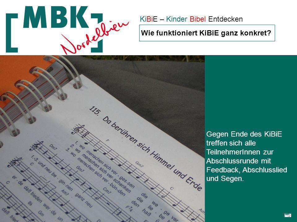 KiBiE – Kinder Bibel Entdecken Gegen Ende des KiBiE treffen sich alle TeilnehmerInnen zur Abschlussrunde mit Feedback, Abschlusslied und Segen.