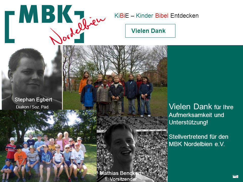 KiBiE – Kinder Bibel Entdecken Vielen Dank Vielen Dank für Ihre Aufmerksamkeit und Unterstützung! Stellvertretend für den MBK Nordelbien e.V. Mathias