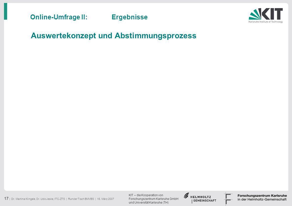 KIT – die Kooperation von Forschungszentrum Karlsruhe GmbH und Universität Karlsruhe (TH) 17 | Dr. Martina Klingele, Dr. Udo Jeske, ITC-ZTS | Runder T