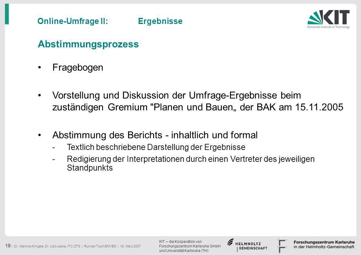 KIT – die Kooperation von Forschungszentrum Karlsruhe GmbH und Universität Karlsruhe (TH) 19 | Dr. Martina Klingele, Dr. Udo Jeske, ITC-ZTS | Runder T