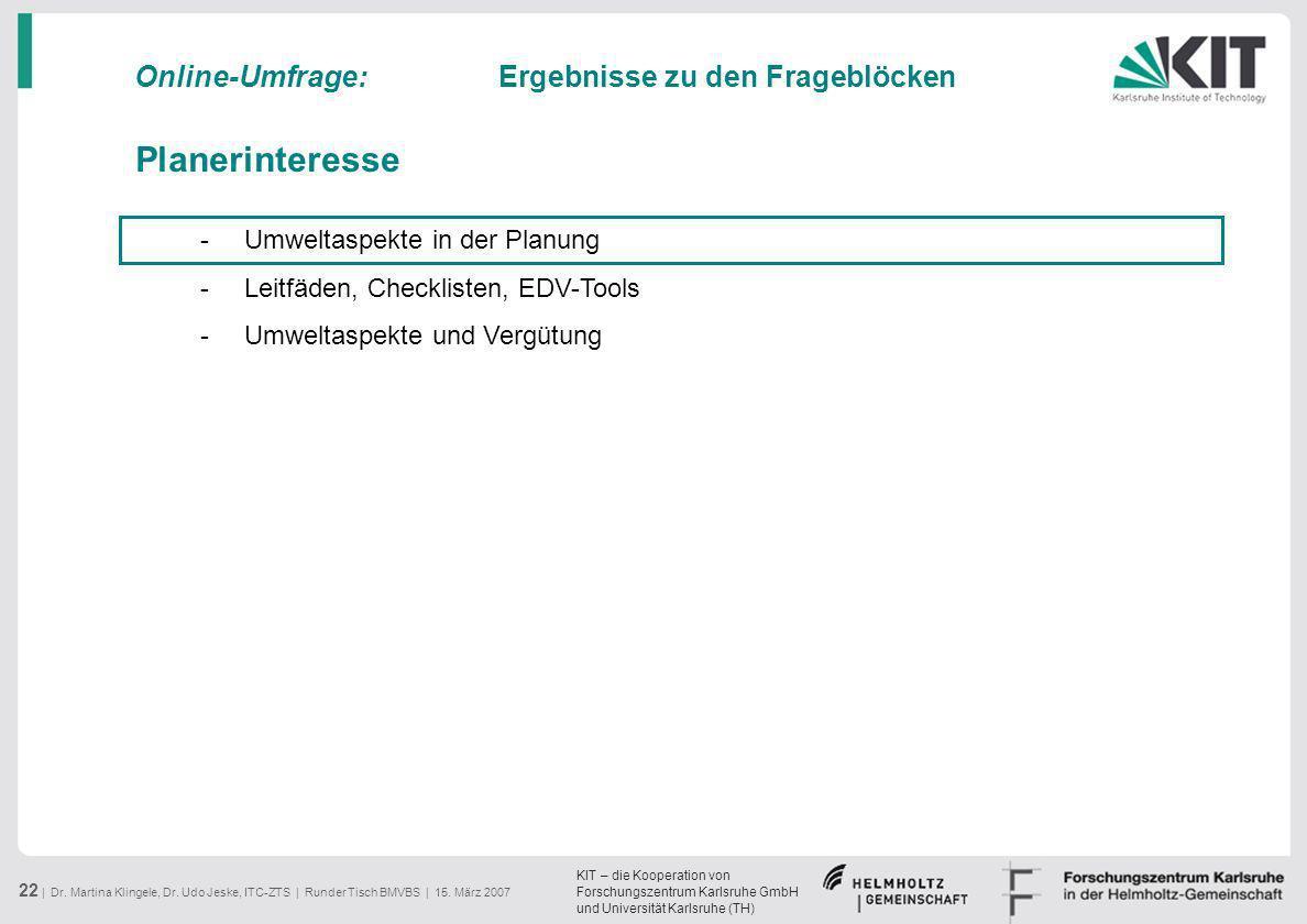 KIT – die Kooperation von Forschungszentrum Karlsruhe GmbH und Universität Karlsruhe (TH) 22 | Dr. Martina Klingele, Dr. Udo Jeske, ITC-ZTS | Runder T