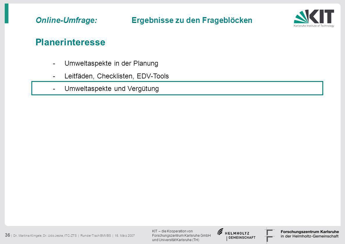 KIT – die Kooperation von Forschungszentrum Karlsruhe GmbH und Universität Karlsruhe (TH) 36 | Dr. Martina Klingele, Dr. Udo Jeske, ITC-ZTS | Runder T