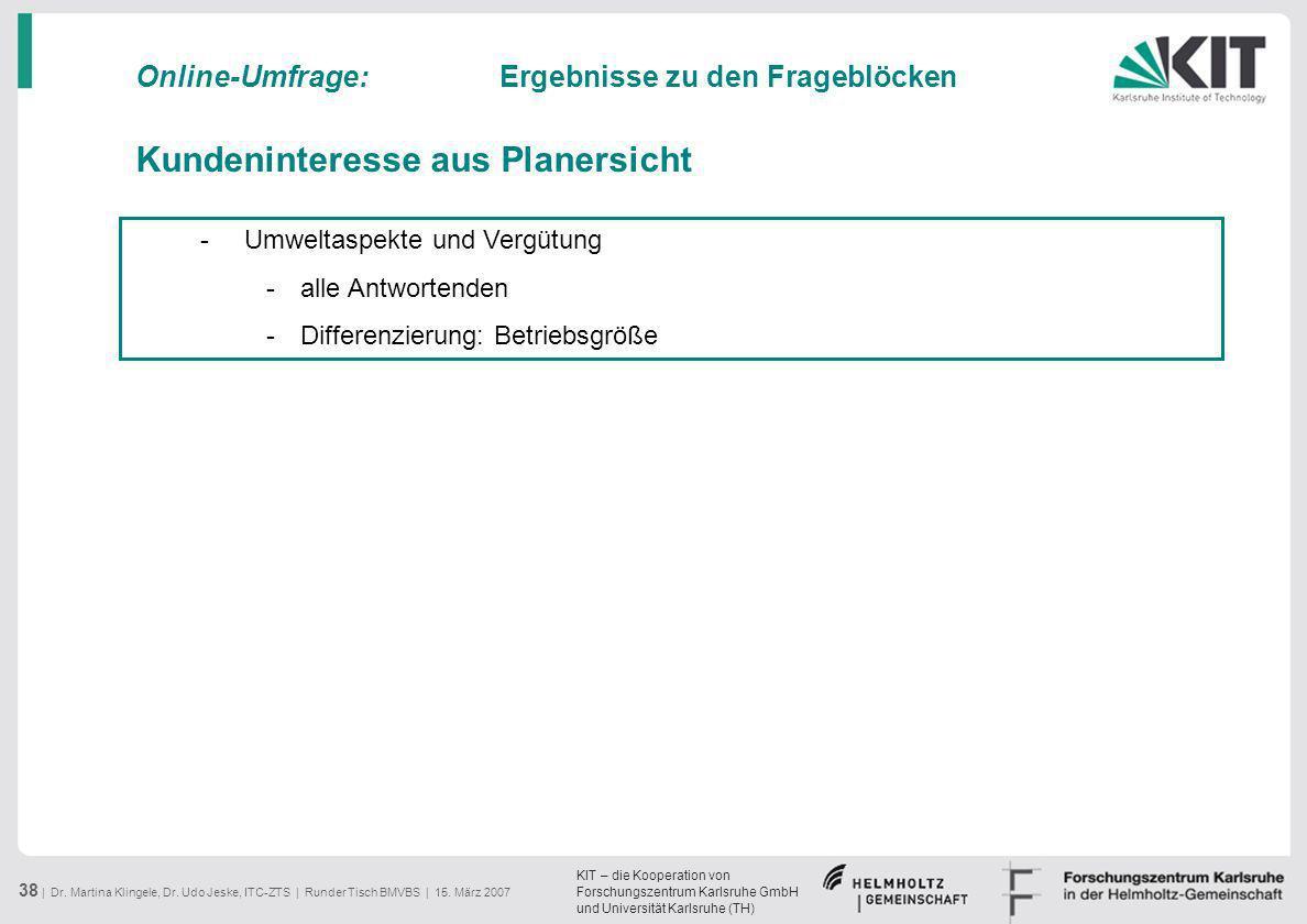 KIT – die Kooperation von Forschungszentrum Karlsruhe GmbH und Universität Karlsruhe (TH) 38 | Dr. Martina Klingele, Dr. Udo Jeske, ITC-ZTS | Runder T