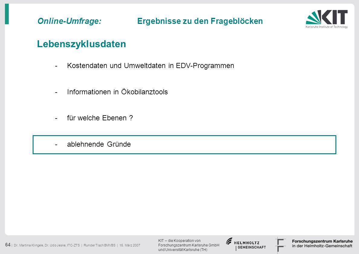 KIT – die Kooperation von Forschungszentrum Karlsruhe GmbH und Universität Karlsruhe (TH) 64 | Dr. Martina Klingele, Dr. Udo Jeske, ITC-ZTS | Runder T