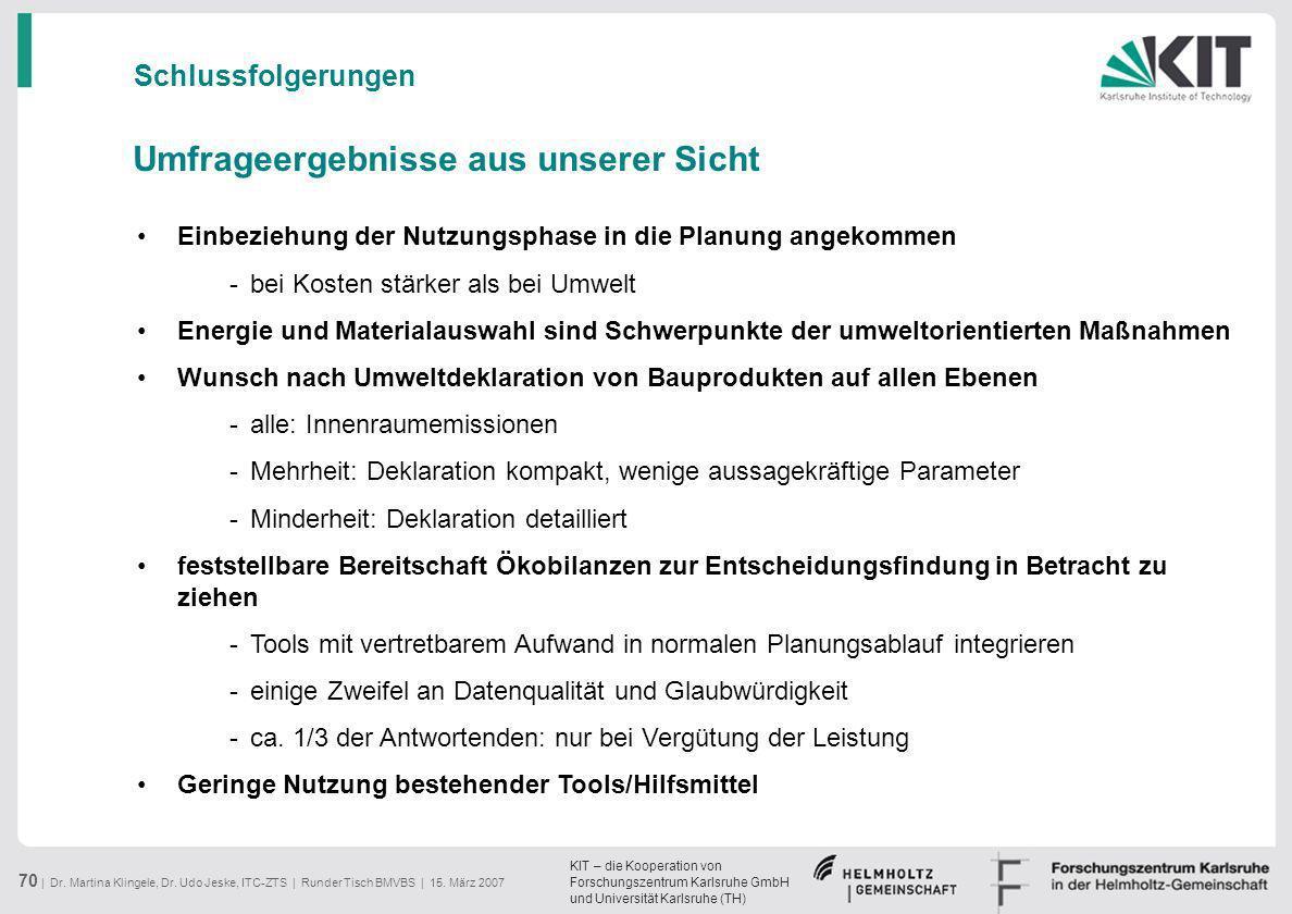 KIT – die Kooperation von Forschungszentrum Karlsruhe GmbH und Universität Karlsruhe (TH) 70 | Dr. Martina Klingele, Dr. Udo Jeske, ITC-ZTS | Runder T