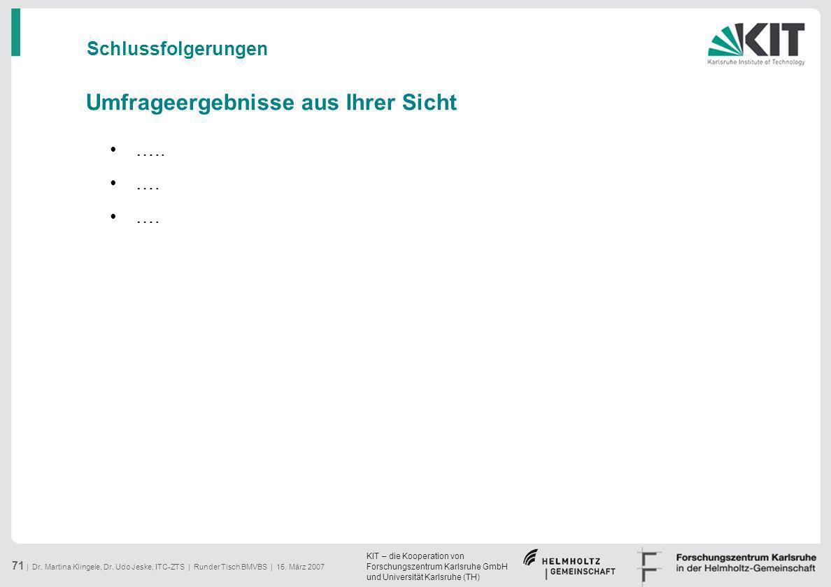 KIT – die Kooperation von Forschungszentrum Karlsruhe GmbH und Universität Karlsruhe (TH) 71 | Dr. Martina Klingele, Dr. Udo Jeske, ITC-ZTS | Runder T