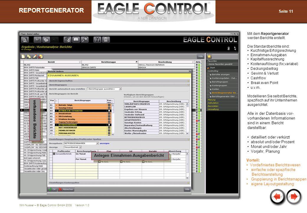 Willi Nusser – © Eagle Control GmbH 2008 Version 1.0 Seite 11 REPORTGENERATOR vorhandene Berichte Anlegen Einnahmen-Ausgabenbericht Mit dem Reportgenerator werden Berichte erstellt.