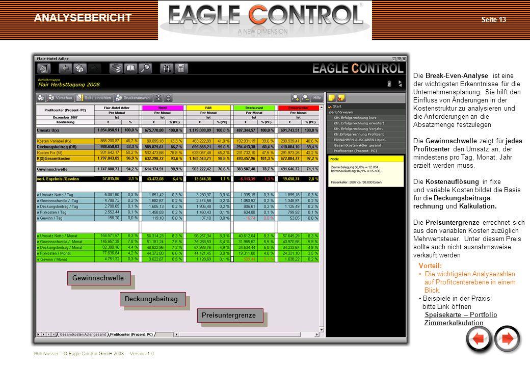 Willi Nusser – © Eagle Control GmbH 2008 Version 1.0 ANALYSEBERICHT Gewinnschwelle Deckungsbeitrag Die Break-Even-Analyse ist eine der wichtigsten Erk