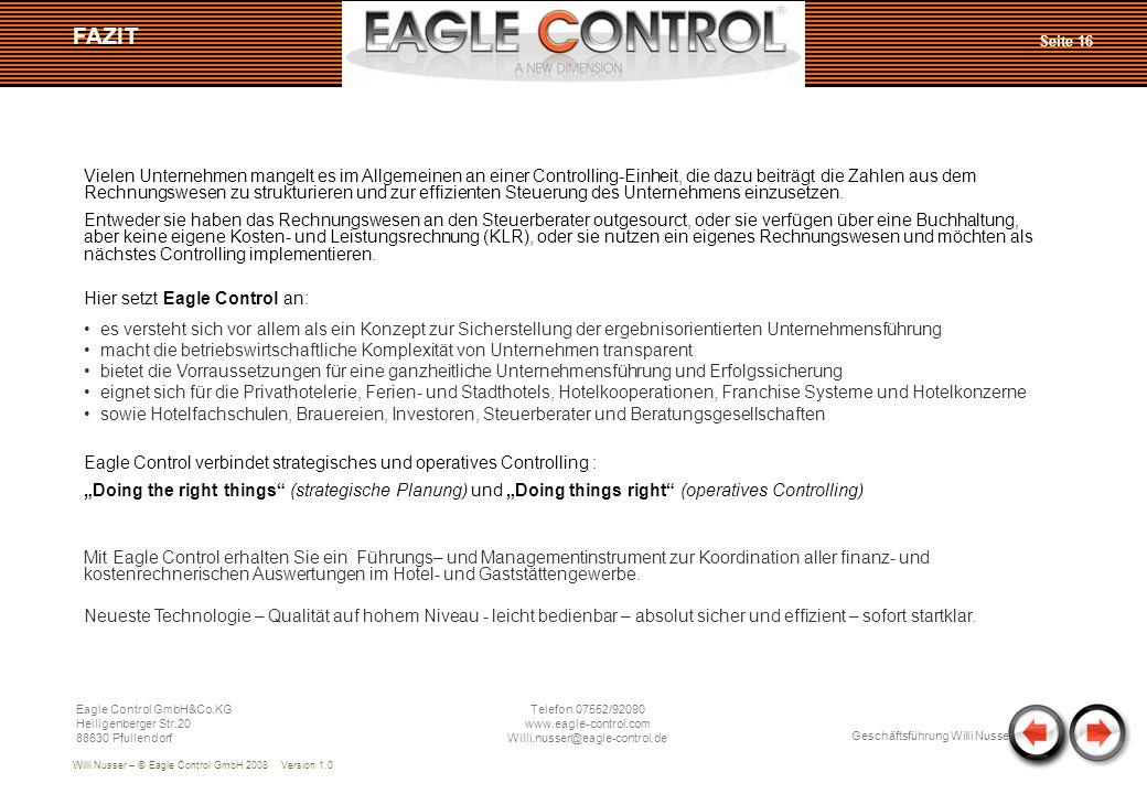 Willi Nusser – © Eagle Control GmbH 2008 Version 1.0 Seite 16 FAZIT Eagle Control GmbH&Co.KG Heiligenberger Str.20 88630 Pfullendorf Telefon 07552/920