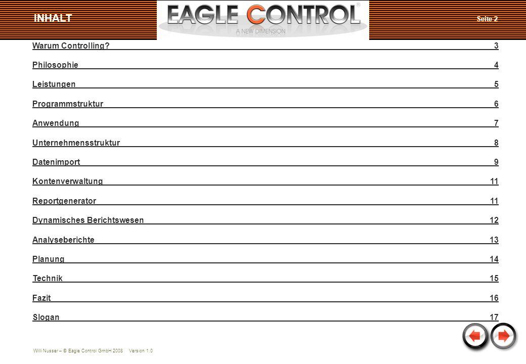 Willi Nusser – © Eagle Control GmbH 2008 Version 1.0 Warum Controlling?3 Philosophie4 Leistungen5 Programmstruktur6 Anwendung7 Unternehmensstruktur8 D