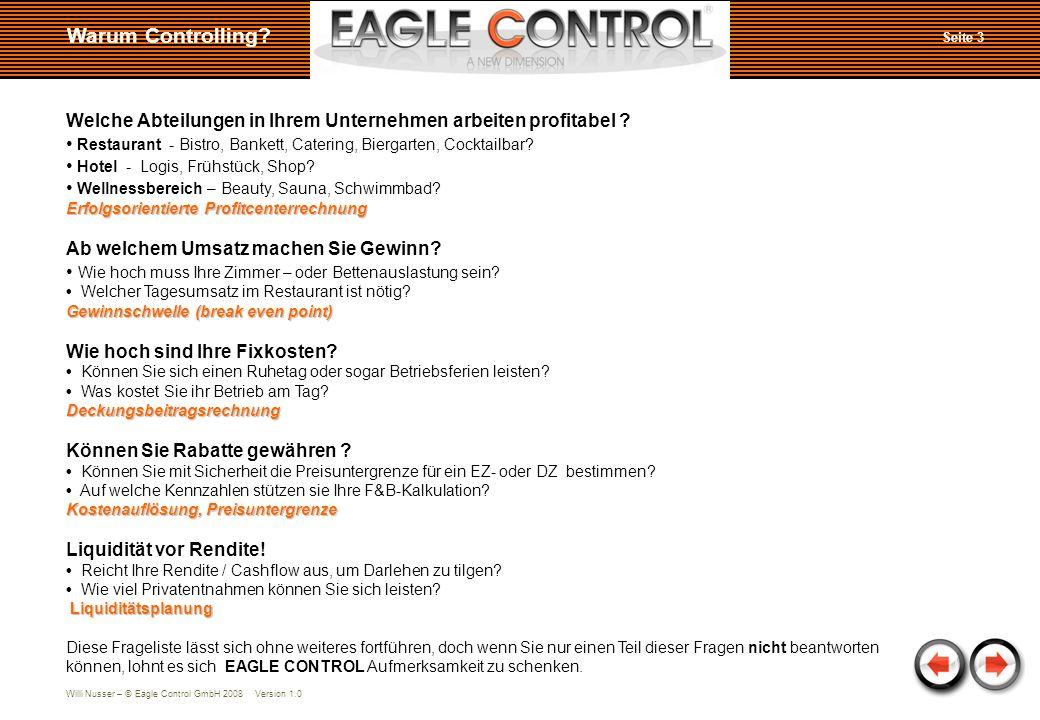 Willi Nusser – © Eagle Control GmbH 2008 Version 1.0 Welche Abteilungen in Ihrem Unternehmen arbeiten profitabel ? Restaurant - Bistro, Bankett, Cater