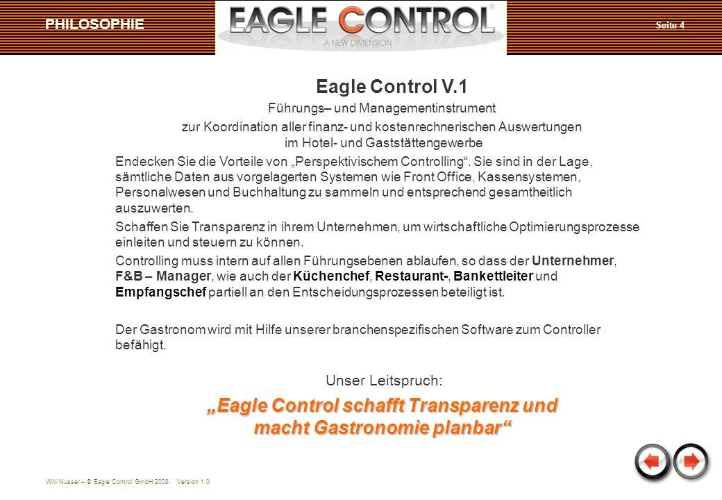 Willi Nusser – © Eagle Control GmbH 2008 Version 1.0 Eagle Control V.1 Führungs– und Managementinstrument zur Koordination aller finanz- und kostenrechnerischen Auswertungen im Hotel- und Gaststättengewerbe Endecken Sie die Vorteile von Perspektivischem Controlling.