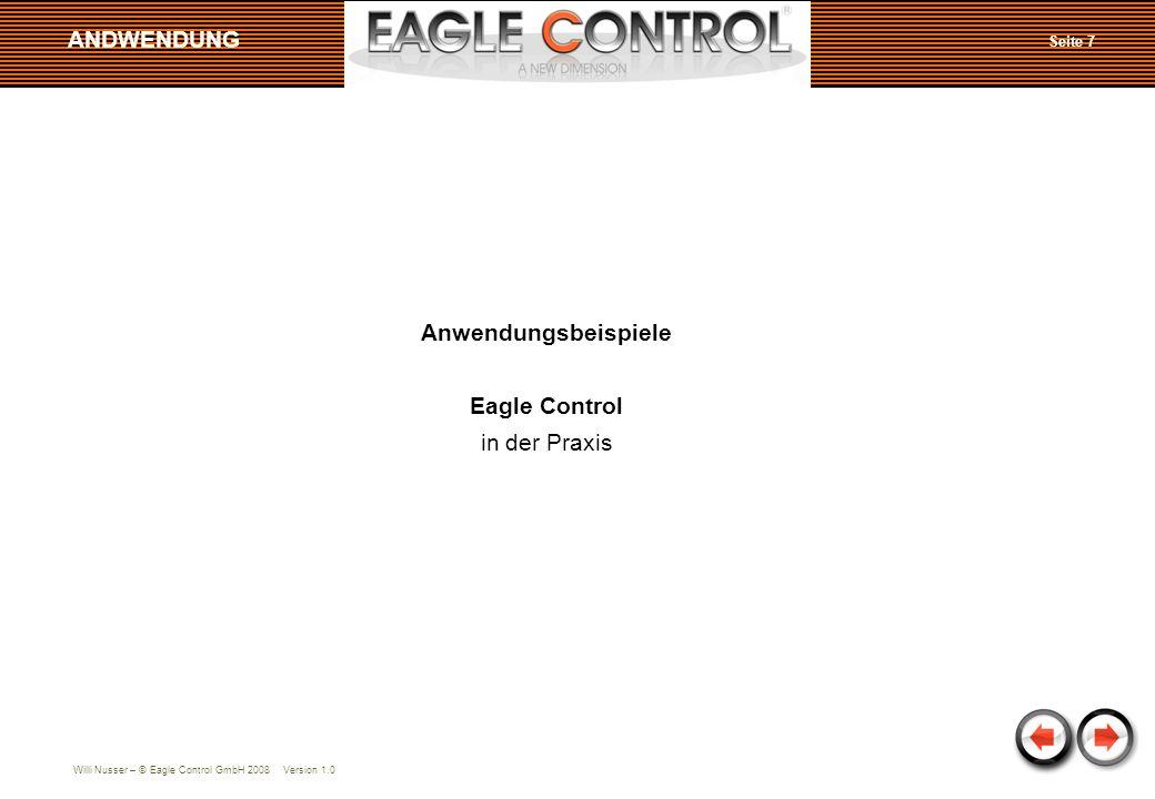 Willi Nusser – © Eagle Control GmbH 2008 Version 1.0 ANDWENDUNG Anwendungsbeispiele Eagle Control in der Praxis Seite 7