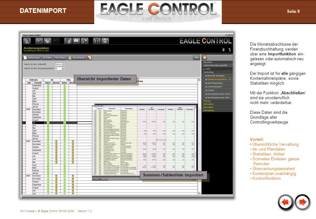 Willi Nusser – © Eagle Control GmbH 2008 Version 1.0 Seite 9 DATENIMPORT Summen-/Saldenliste importiert Übersicht importierter Daten Die Monatsabschlü