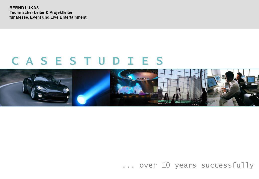 C A S E S T U D I E S C A S E S T U D I E S... over 10 years successfully BERND LUKAS Technischer Leiter & Projektleiter für Messe, Event und Live Ent