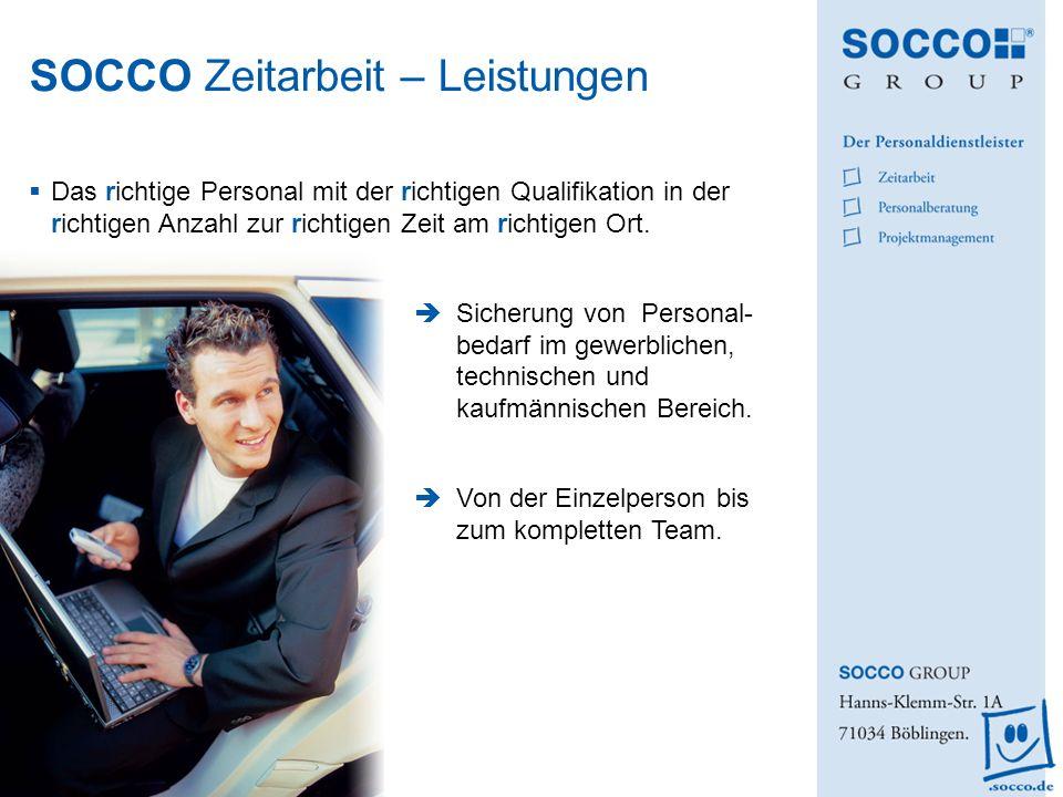SOCCO Zeitarbeit – Leistungen Das richtige Personal mit der richtigen Qualifikation in der richtigen Anzahl zur richtigen Zeit am richtigen Ort. Siche