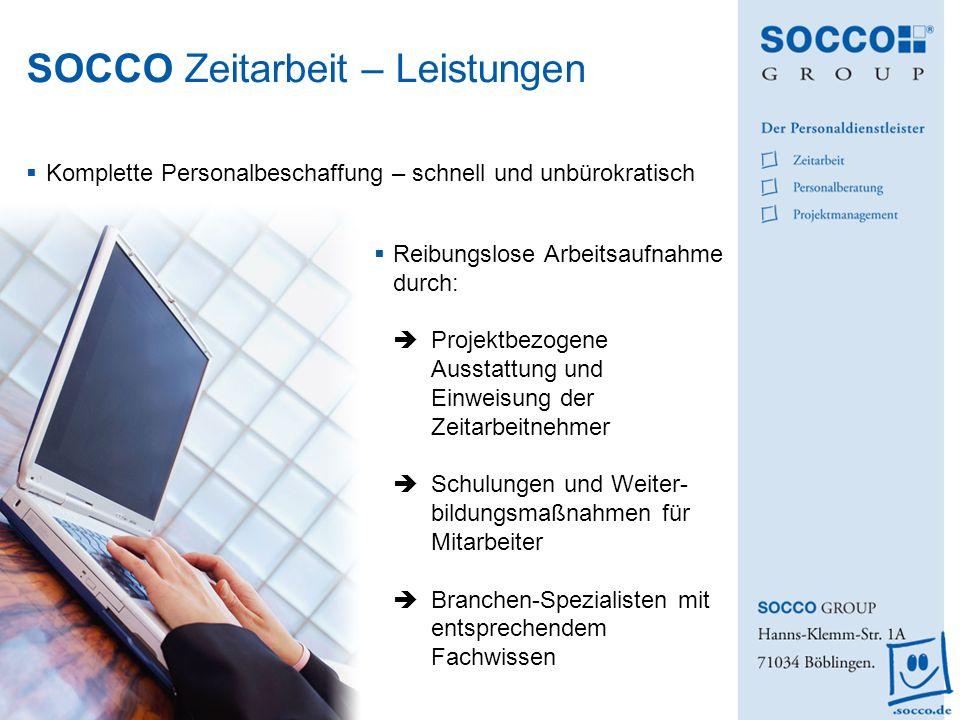 SOCCO Zeitarbeit – Leistungen Komplette Personalbeschaffung – schnell und unbürokratisch Reibungslose Arbeitsaufnahme durch: Projektbezogene Ausstattu