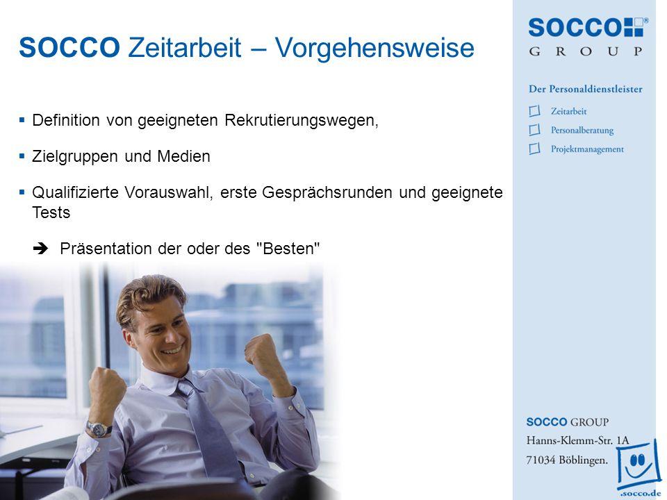 SOCCO Zeitarbeit – Vorgehensweise Definition von geeigneten Rekrutierungswegen, Zielgruppen und Medien Qualifizierte Vorauswahl, erste Gesprächsrunden